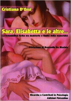 Sara, Elisabetta e le altre...la femminilità ferita tra desiderio e limite della maternità