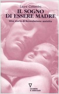 Il sogno di essere madre. Una storia di fecondazione assistita